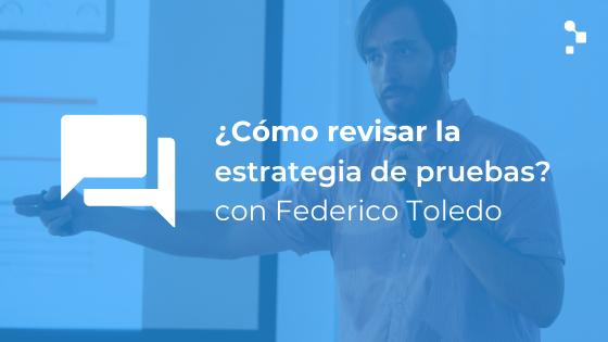 Meetup con Federico Toledo: ¿Cómo revisar la estrategia de pruebas de software?
