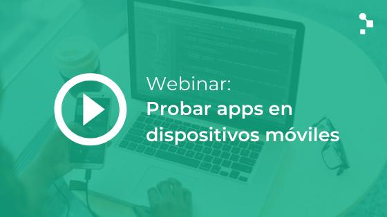 Webinar probar aplicaciones en dispositivos móviles - Abstracta Chile