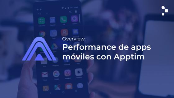 Apptim es una herramienta de performance de aplicaciones móviles