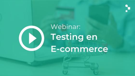 Webinar Testing en E-commerce: viejos y nuevos desafíos