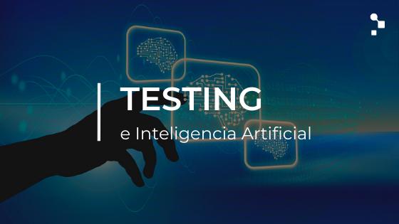 Adopción del testing basado en Inteligencia Artificial - Una nueva era