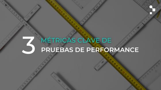 3 métricas clave de Pruebas de Performance que todo tester debe conocer