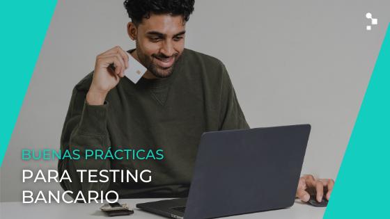 Buenas prácticas de Testing para el sector Bancario