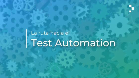 La ruta hacia el Test Automation