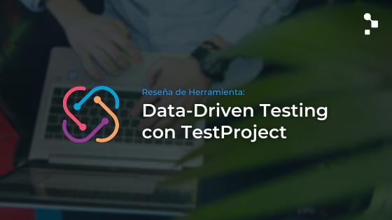 Data Driven Testing y Reportes en TestProject