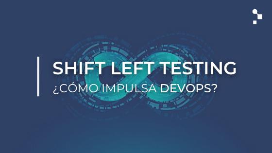 Cómo Shift Left Testing puede impulsar la adopción de DevOps