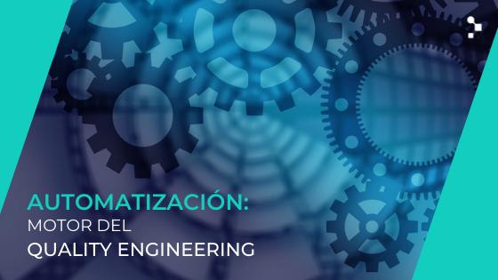 Automatización de Pruebas de Software: el motor de la Ingeniería de Calidad